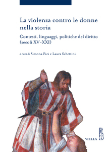 La violenza contro le donne nella storia Contesti, linguaggi, politiche del diritto (secoli XV-XXI)