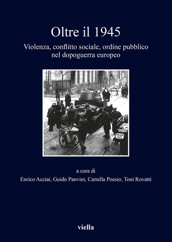 Oltre il 1945 Violenza, conflitto sociale, ordine pubblico nel dopoguerra europeo