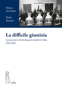 La difficile giustizia I processi per crimini di guerra tedeschi in Italia 1943-2013