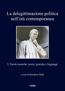La delegittimazione politica nell'età contemporanea 2 Parole nemiche: teorie, pratiche e linguaggi