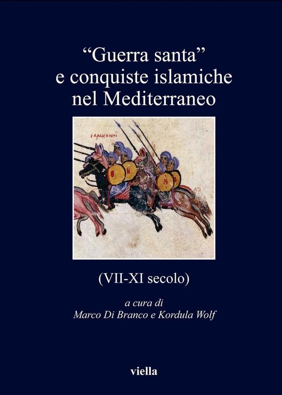 """""""Guerra santa"""" e conquiste islamiche nel Mediterraneo (VII-XI secolo)"""