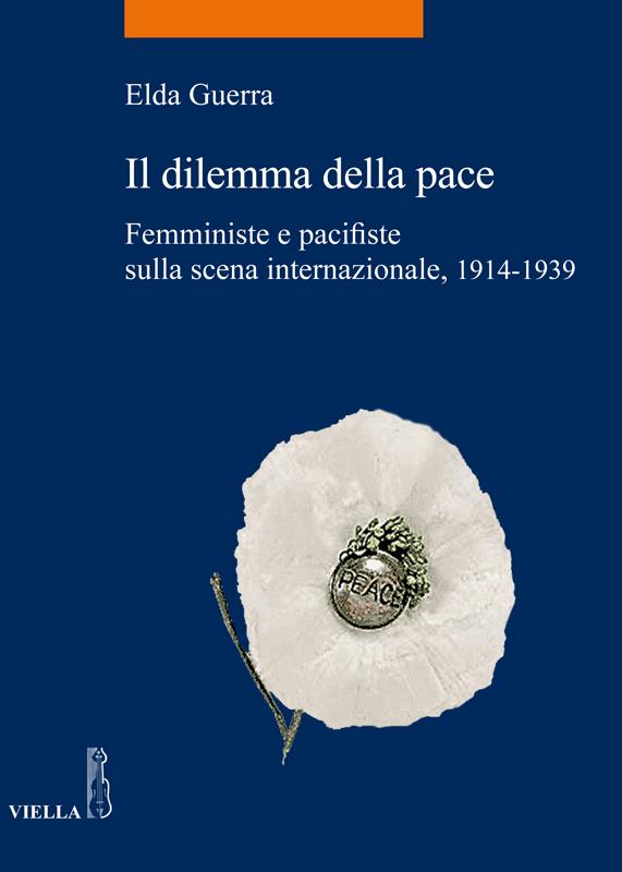 Il dilemma della pace Femministe e pacifiste sulla scena internazionale 1914-1939