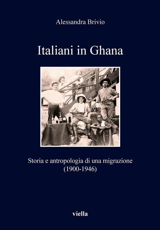 Italiani in Ghana Storia e antropologia di una migrazione (1900-1946)