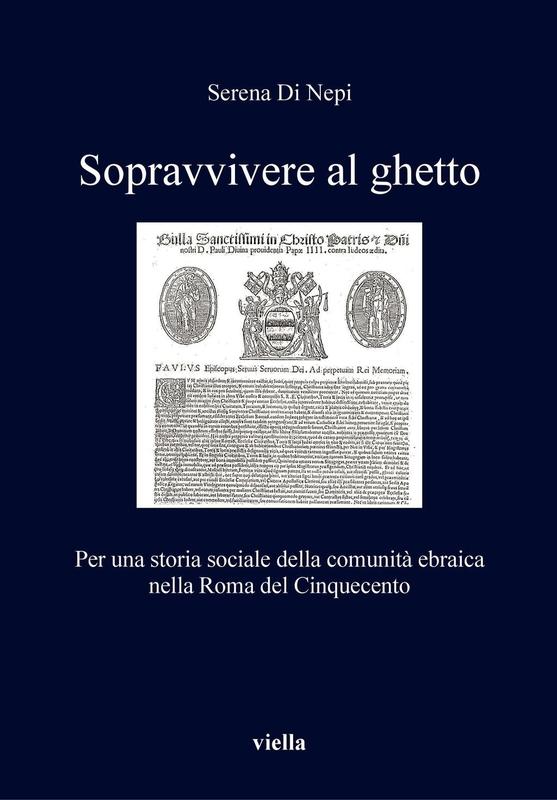 Sopravvivere al ghetto Per una storia sociale della comunità ebraica nella Roma del Cinquecento
