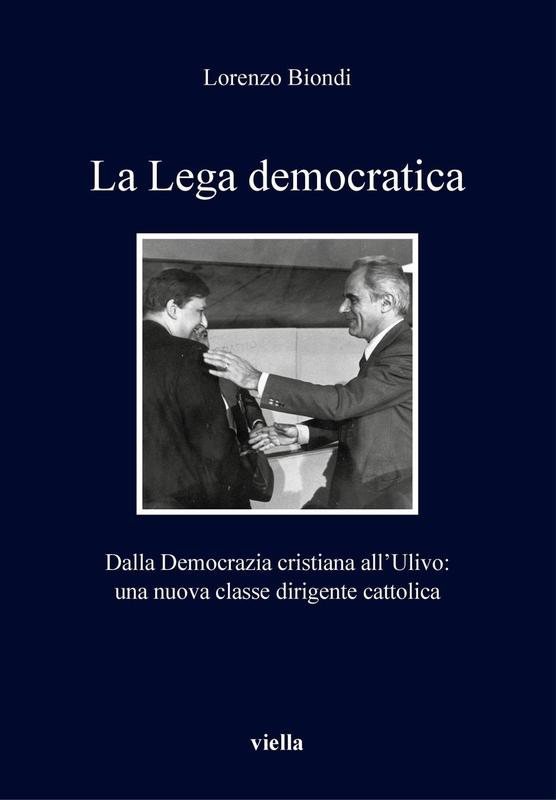 La Lega democratica Dalla Democrazia cristiana all'Ulivo: una nuova classe dirigente cattolica