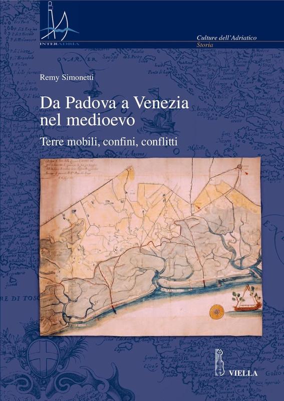 Da Padova a Venezia nel medioevo Terre mobili, confini, conflitti