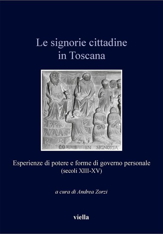 Le signorie cittadine in Toscana Esperienze di potere e forme di governo personale (secoli XIII-XV)