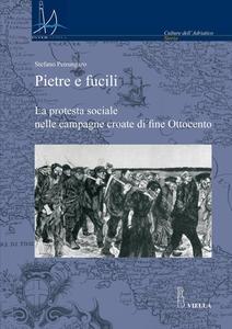 Pietre e fucili La protesta sociale nelle campagne croate di fine Ottocento