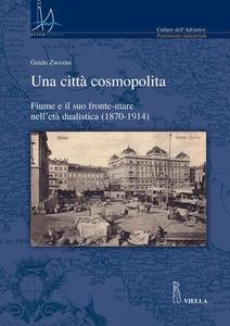 Una città cosmopolita Fiume e il suo fronte-mare nell'età dualistica (1870-1914)