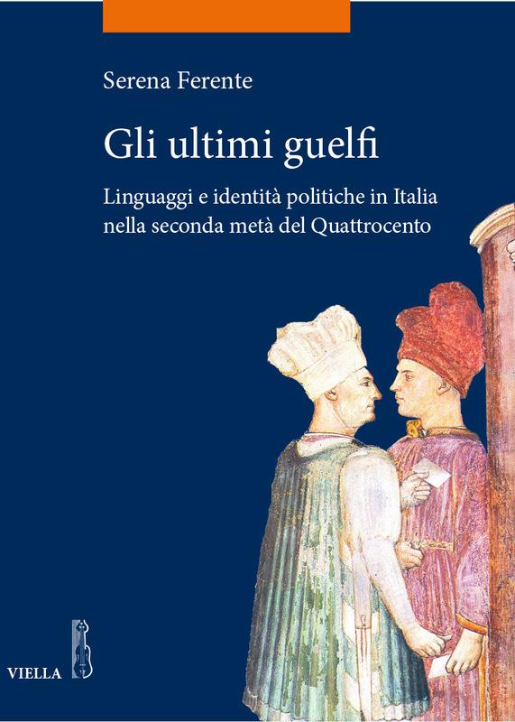 Gli ultimi guelfi Linguaggi e identità politiche in Italia nella seconda metà del Quattrocento