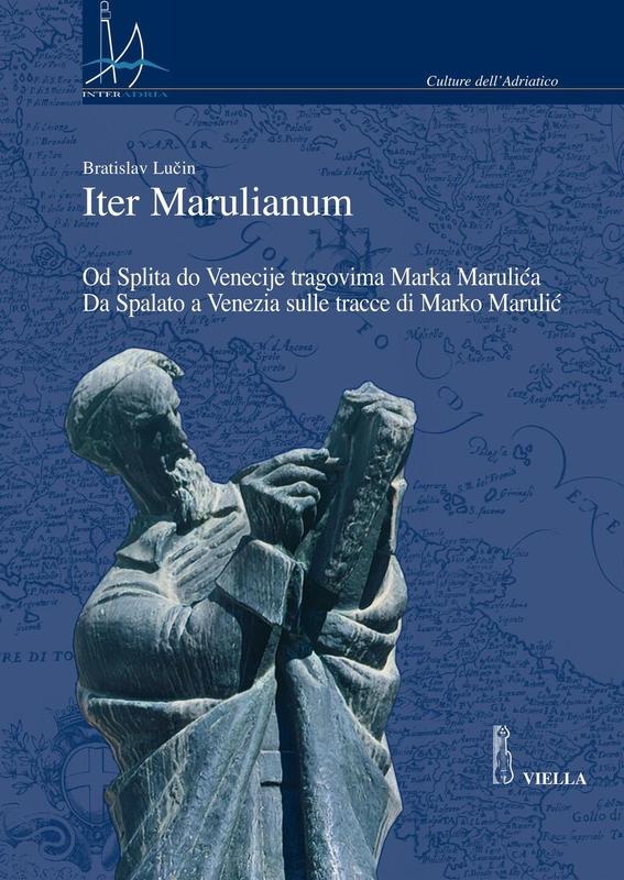 Iter Marulianum Od Splita do Venecije tragovima Marka Marulića / Da Spalato a Venezia sulle tracce di Marko Marulić