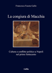 La congiura di Macchia Cultura e conflitto politico a Napoli nel primo Settecento