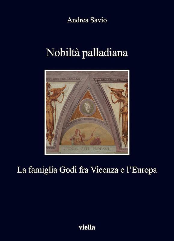 Nobiltà palladiana La famiglia Godi fra Vicenza e l'Europa