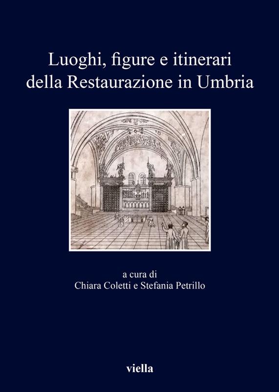 Luoghi, figure e itinerari della Restaurazione in Umbria (1815-1830) Nuove prospettive di ricerca