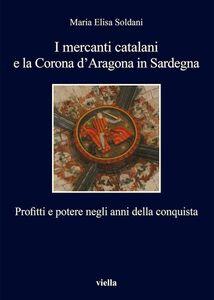I mercanti catalani e la Corona d'Aragona in Sardegna Profitti e potere negli anni della conquista
