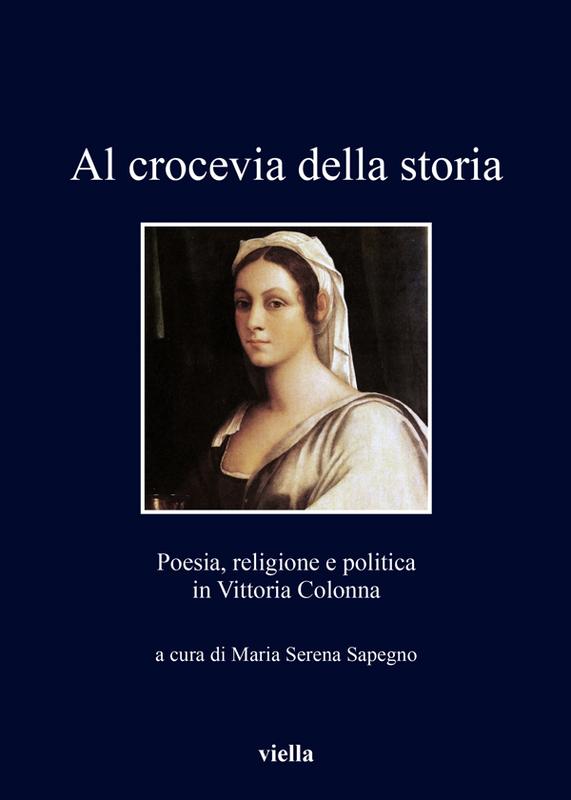 Al crocevia della storia Poesia, religione e politica in Vittoria Colonna