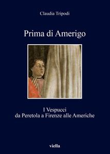 Prima di Amerigo I Vespucci da Peretola a Firenze alle Americhe