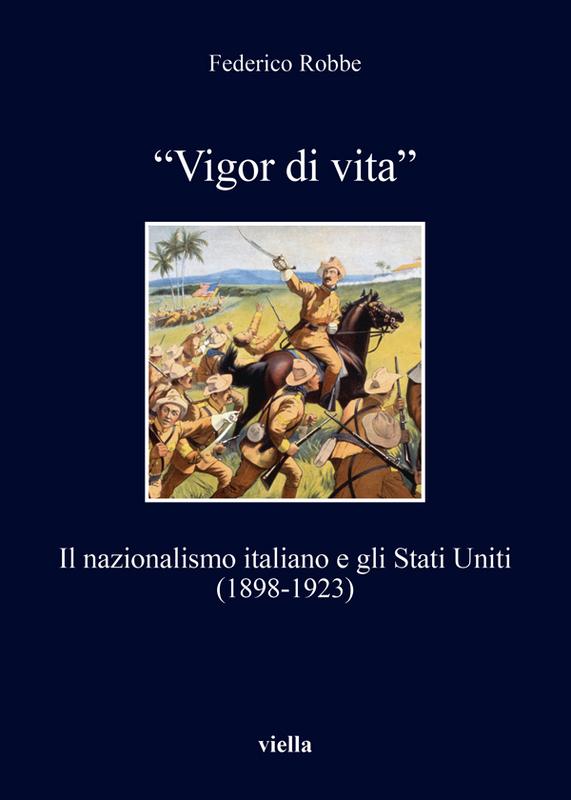 """""""Vigor di vita"""" Il nazionalismo italiano e gli Stati Uniti (1898-1923)"""