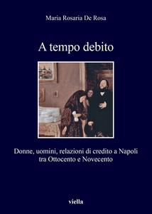 A tempo debito Donne, uomini, relazioni di credito a Napoli tra Ottocento e Novecento