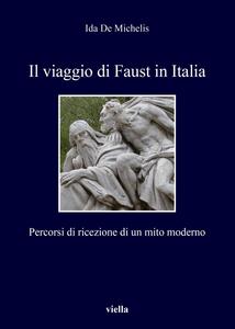 Il viaggio di Faust in Italia Percorsi di ricezione di un mito moderno
