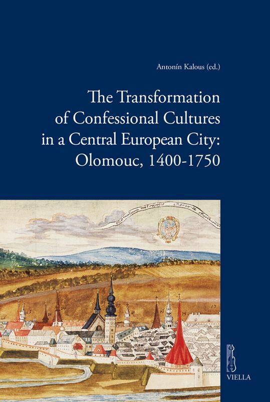 The Transformation of Confessional Cultures in a Central European City: Olomouc, 1400-1750