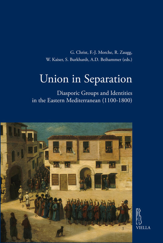 Union in Separation Diasporic Groups and Identities in the Eastern Mediterranean (1100-1800)
