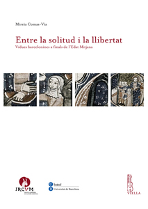Entre la solitud i la llibertat Vídues barcelonines a finals de l'Edat Mitjana