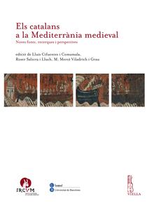 Els catalans a la Mediterrània medieval Noves fonts, recerques i perspectives