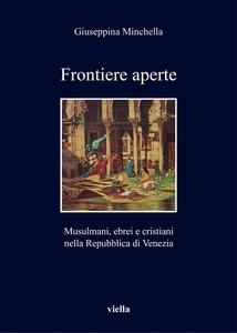 Frontiere aperte Musulmani, ebrei e cristiani nella Repubblica di Venezia (XVII secolo)
