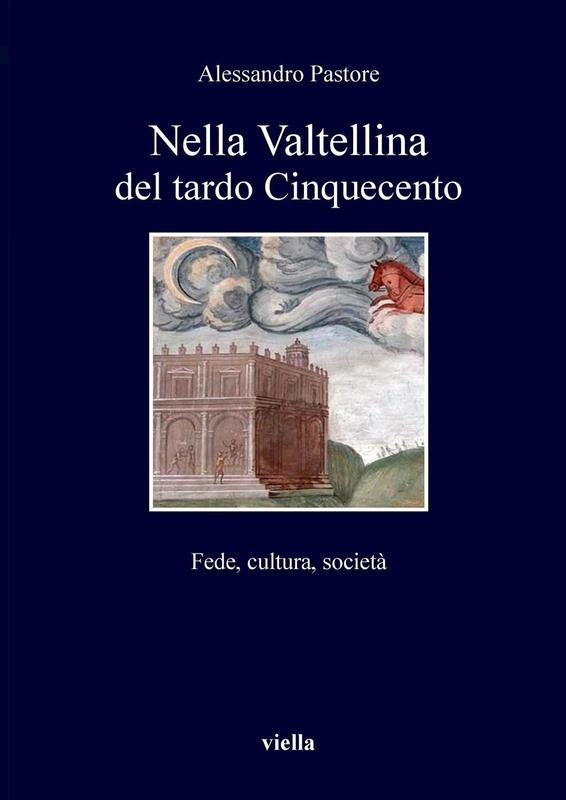 Nella Valtellina del tardo Cinquecento Fede, cultura, società