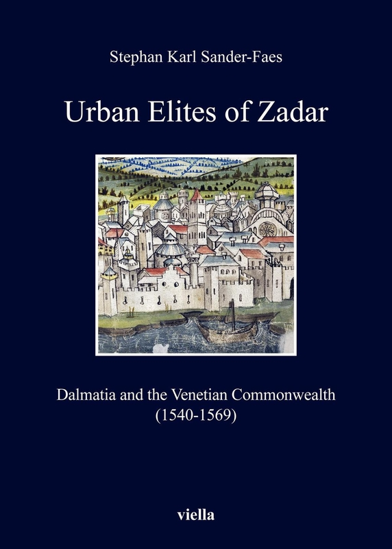 Urban Elites of Zadar Dalmatia and the Venetian Commonwealth (1540-1569)