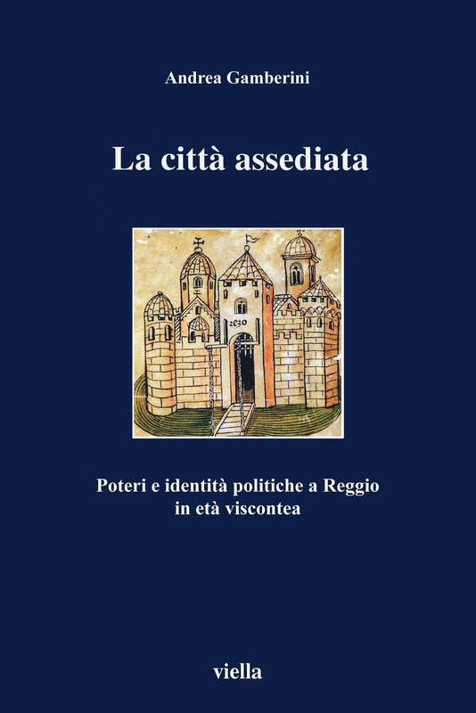 La città assediata Poteri e identità politiche a Reggio in età viscontea