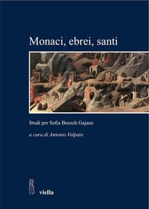 Monaci, ebrei, santi Studi per Sofia Boesch Gajano -Atti delle Giornate di studio «Sophia kai historia» Roma, 17-19 febbraio 2005