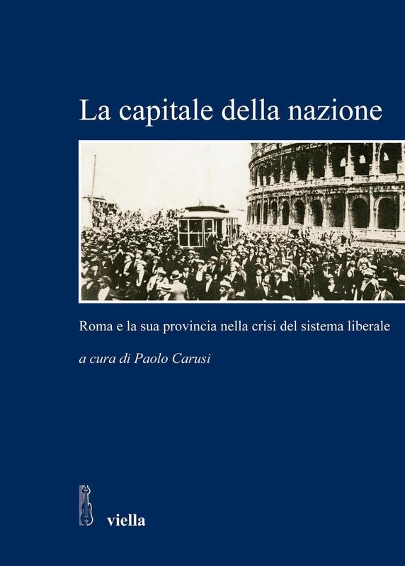 La capitale della nazione Roma e la sua provincia nella crisi del sistema liberale