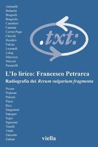 Critica del testo (2003) Vol. 6/1 L'Io lirico: Francesco Petrarca. Radiografia dei Rerum vulgarium fragmenta