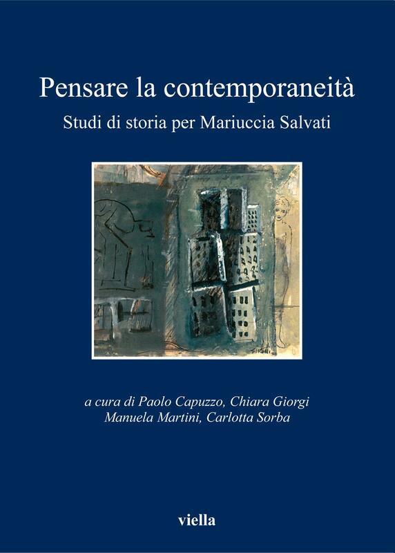 Pensare la contemporaneità Studi di storia per Mariuccia Salvati