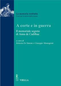 A corte e in guerra Il memoriale segreto di Anna de Cadilhac