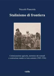 Stalinismo di frontiera Colonizzazione agricola, sterminio dei nomadi e costruzione statale in Asia centrale (1905-1936)