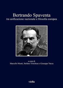Bertrando Spaventa tra unificazione nazionale e filosofia europea