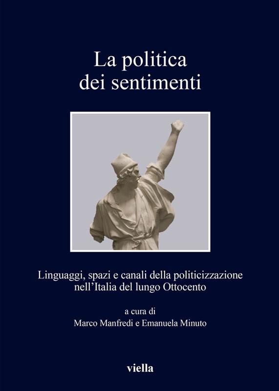 La politica dei sentimenti Linguaggi, spazi e canali della politicizzazione nell'Italia del lungo Ottocento