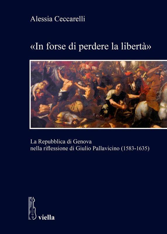 «In forse di perdere la libertà» La Repubblica di Genova nella riflessione di Giulio Pallavicino (1583-1635)