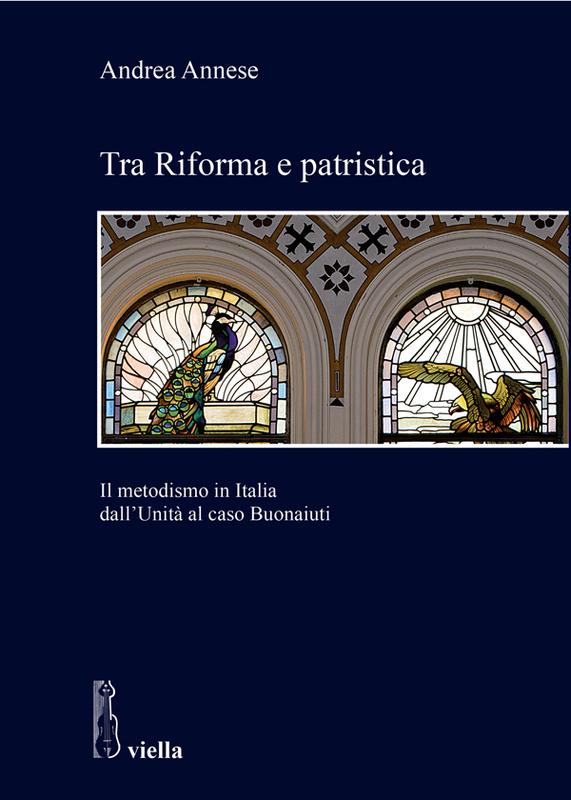 Tra Riforma e patristica Il metodismo in Italia dall'Unità al caso Buonaiuti
