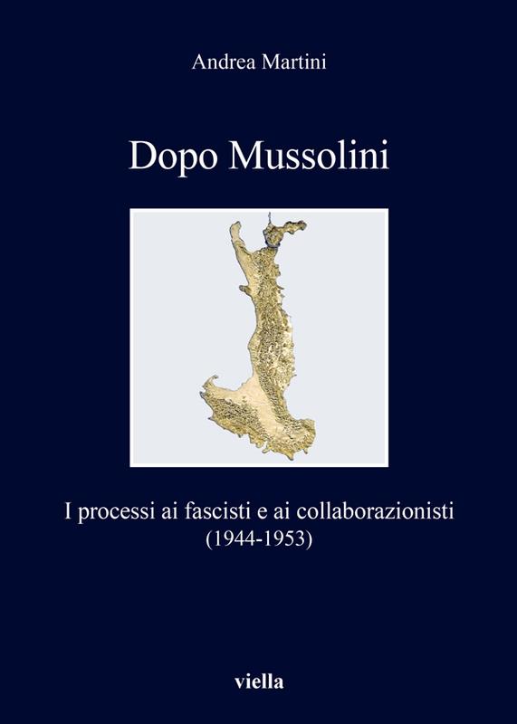 Dopo Mussolini I processi ai fascisti e ai collaborazionisti (1944-1953)