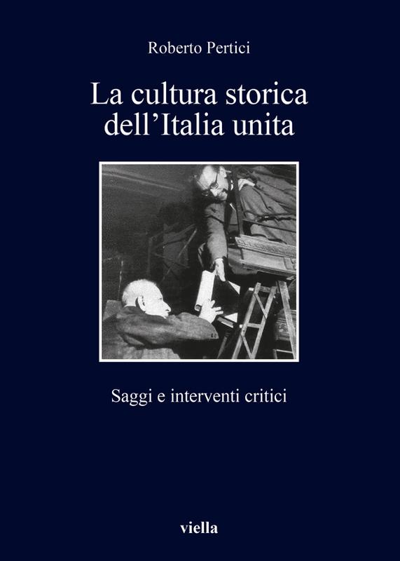 La cultura storica dell'Italia unita Saggi e interventi critici