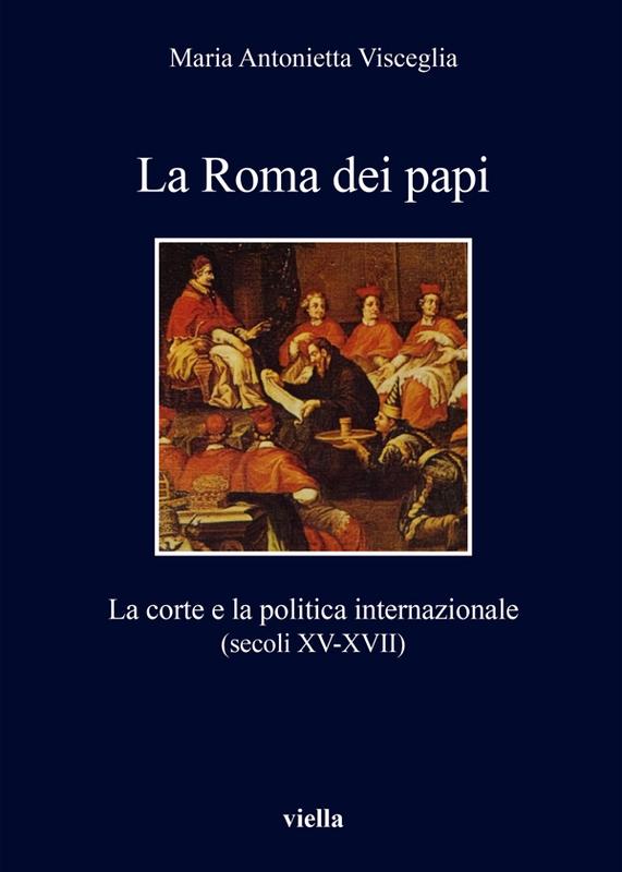 La Roma dei papi La corte e la politica internazionale (secoli XV-XVII)