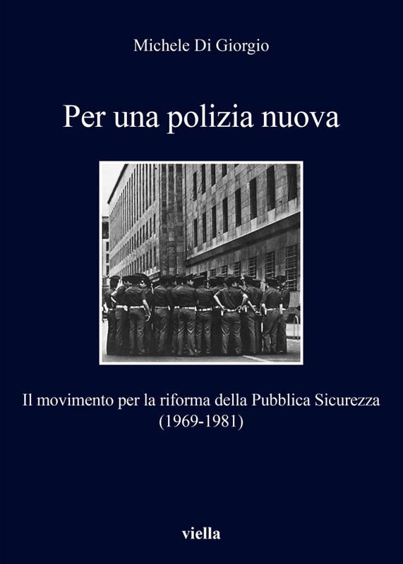 Per una polizia nuova Il movimento per la riforma della Pubblica Sicurezza (1969-1981)