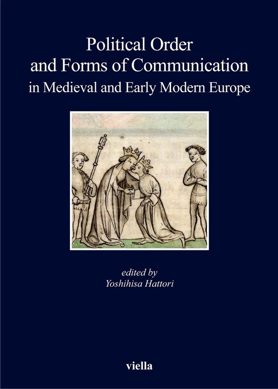 Political Order and Forms of Communication in Medieval and Early Modern Europe