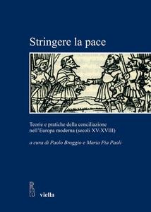 Stringere la pace Teorie e pratiche della conciliazione nell'Europa moderna (secoli XV-XVIII)