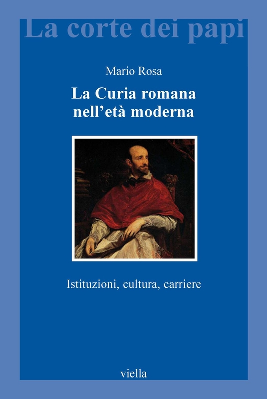 La Curia romana nell'età moderna Istituzioni, cultura, carriere