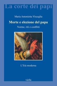 Morte e elezione del papa Norme, riti e conflitti. L'Età moderna